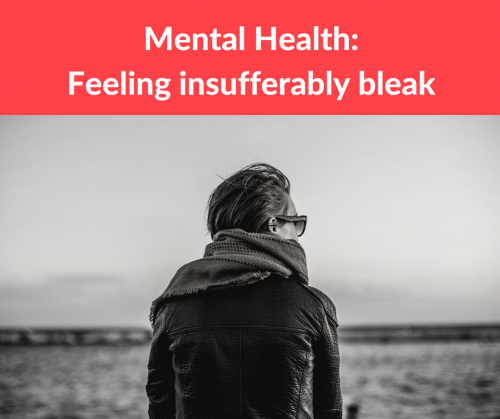 Mental Health: Feeling insufferably bleak