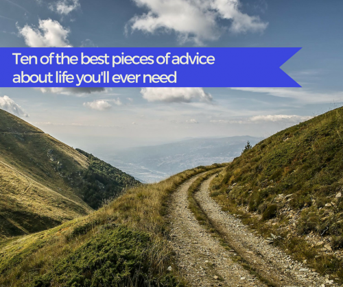Ten of the best pieces of advice about life you'll ever need