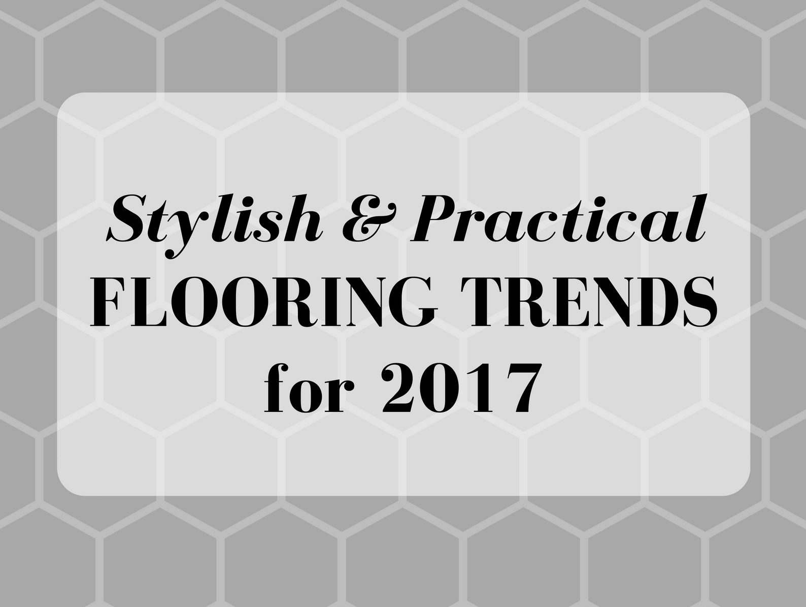 Stylish Practical Flooring Trends For 2017 Hodgepodgedays