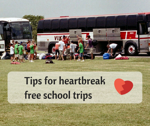 Tips for heartbreak free school trips