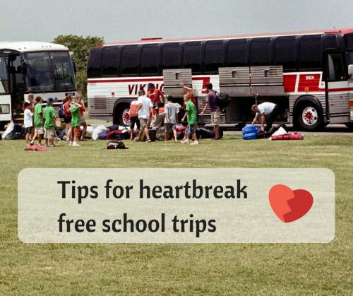 Tips for heartbreak free school trips