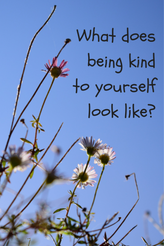 What does being kind to yourself look like?