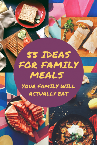 55 ideas for family meals your family will actually eat