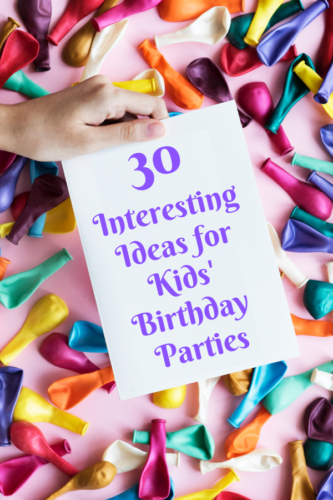 30 Interesting Ideas for Kids' Birthday Parties