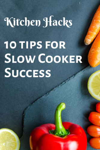 Kitchen Hacks: 10 tips for Slow Cooker Success