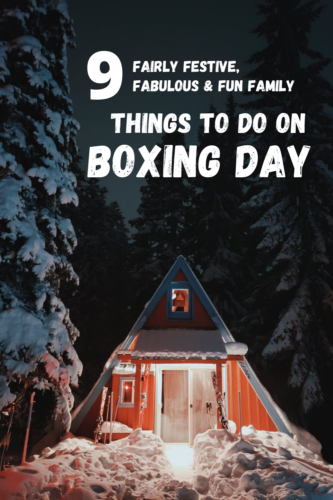 9 ideas for things to do on Boxing Day